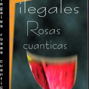 """LIBRO: """"ilegales Rosas Cuánticas""""."""