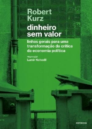 """Publicada en portugués la obra postuma de Robert Kurz: """"Dinero sin valor. Líneas generales para una transformación de la crítica de la economía política""""."""
